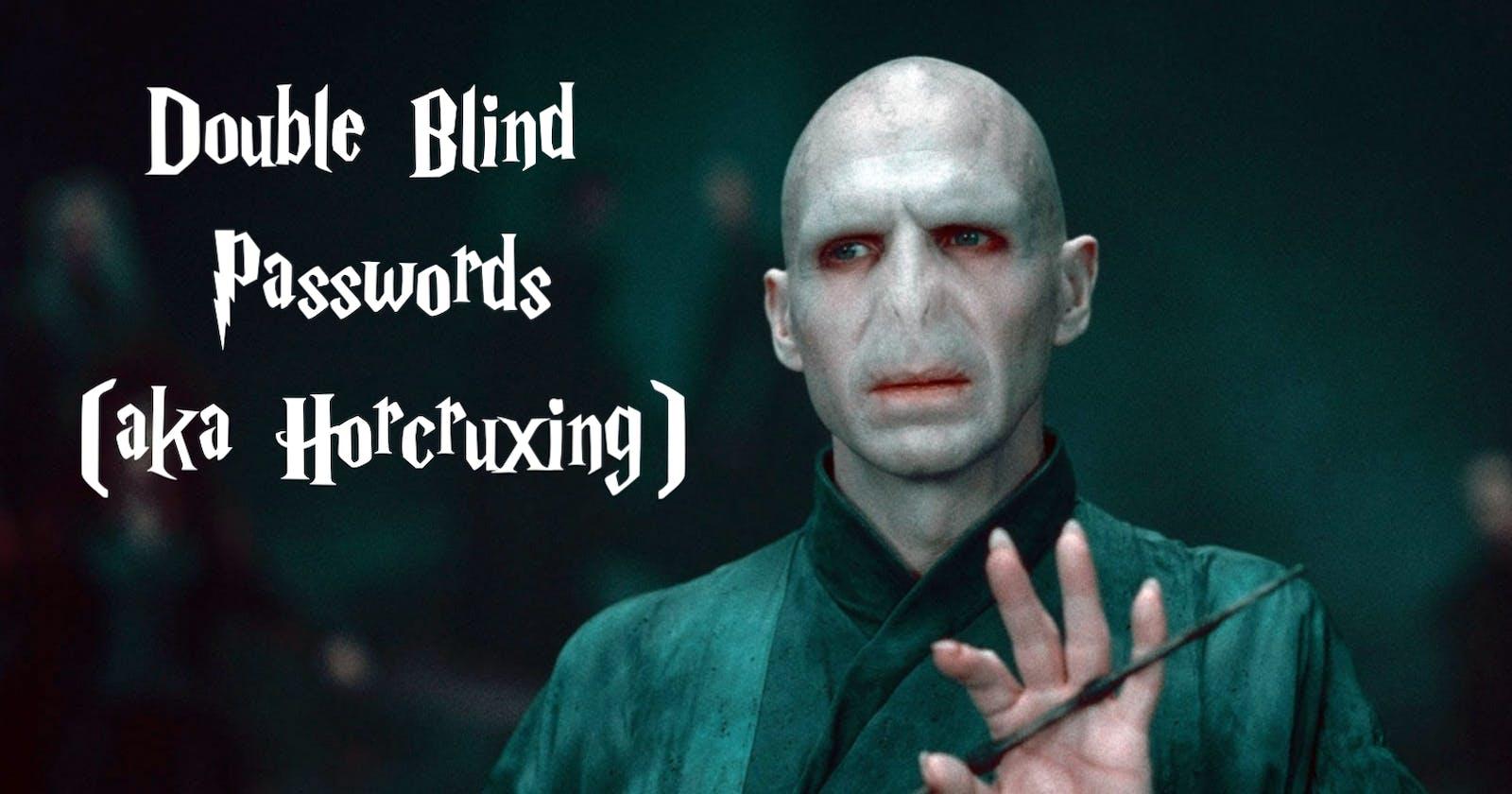 Double Blind Passwords (aka Horcruxing)