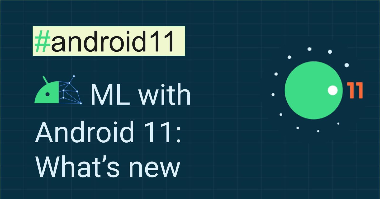 Machine Learning with Android 11: What's new
