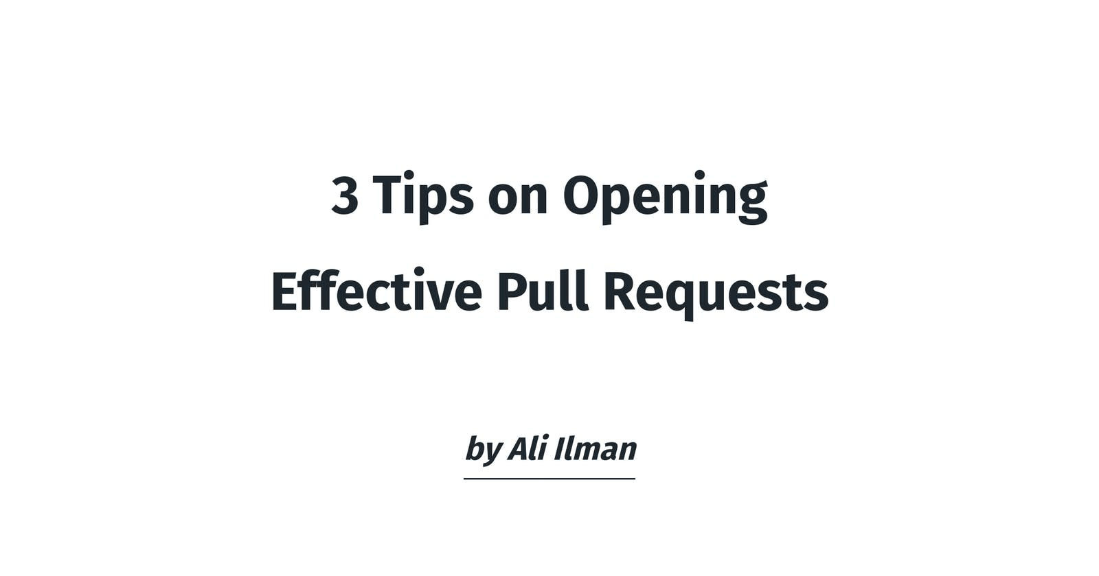 3 Tips on Opening Effective Pull Requests