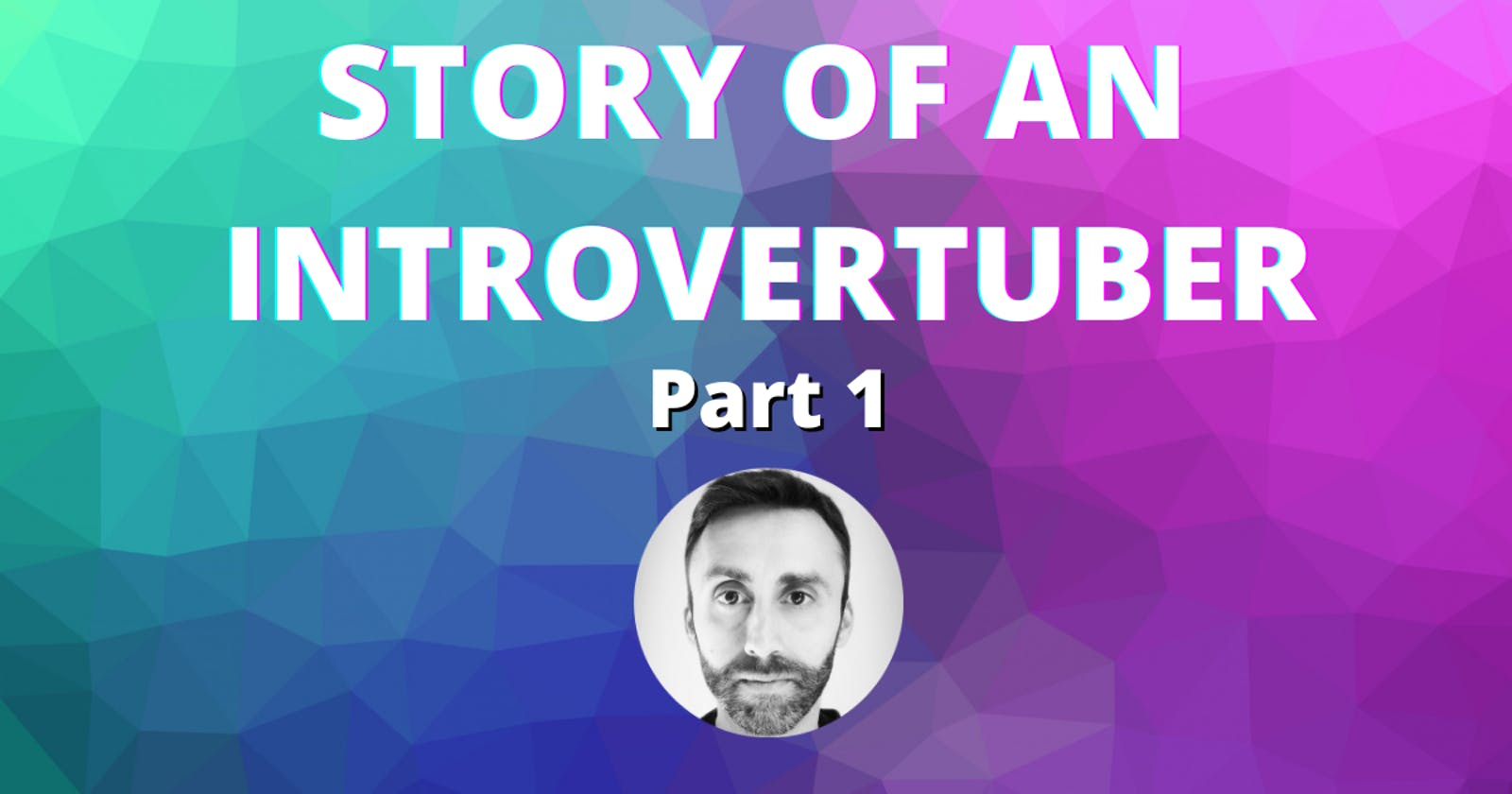 Story of an Introvertuber - Part 1