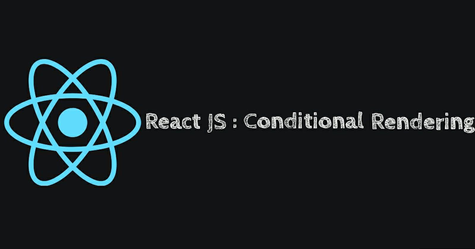 Conditional Rendering in ReactJS