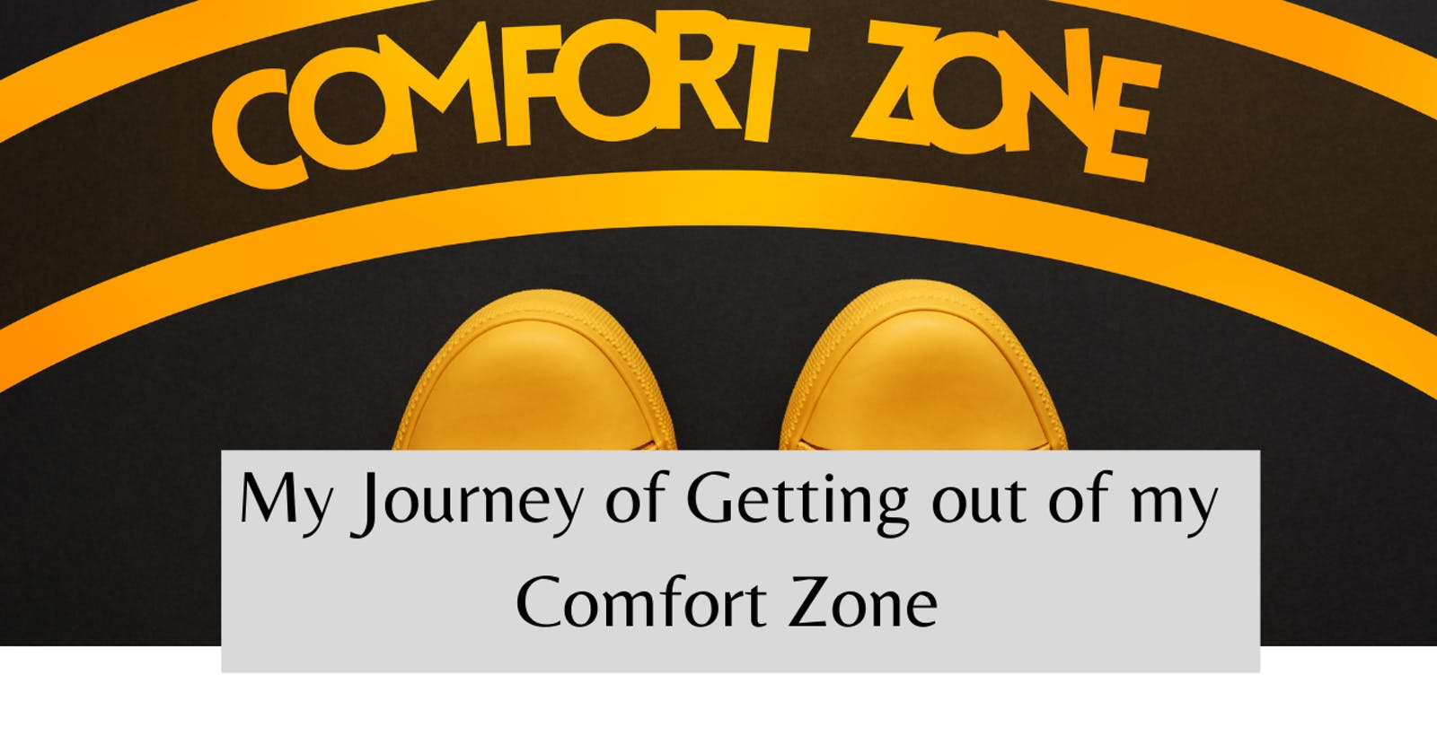 """My Journey of """"Getting out of my Comfort Zone""""!"""