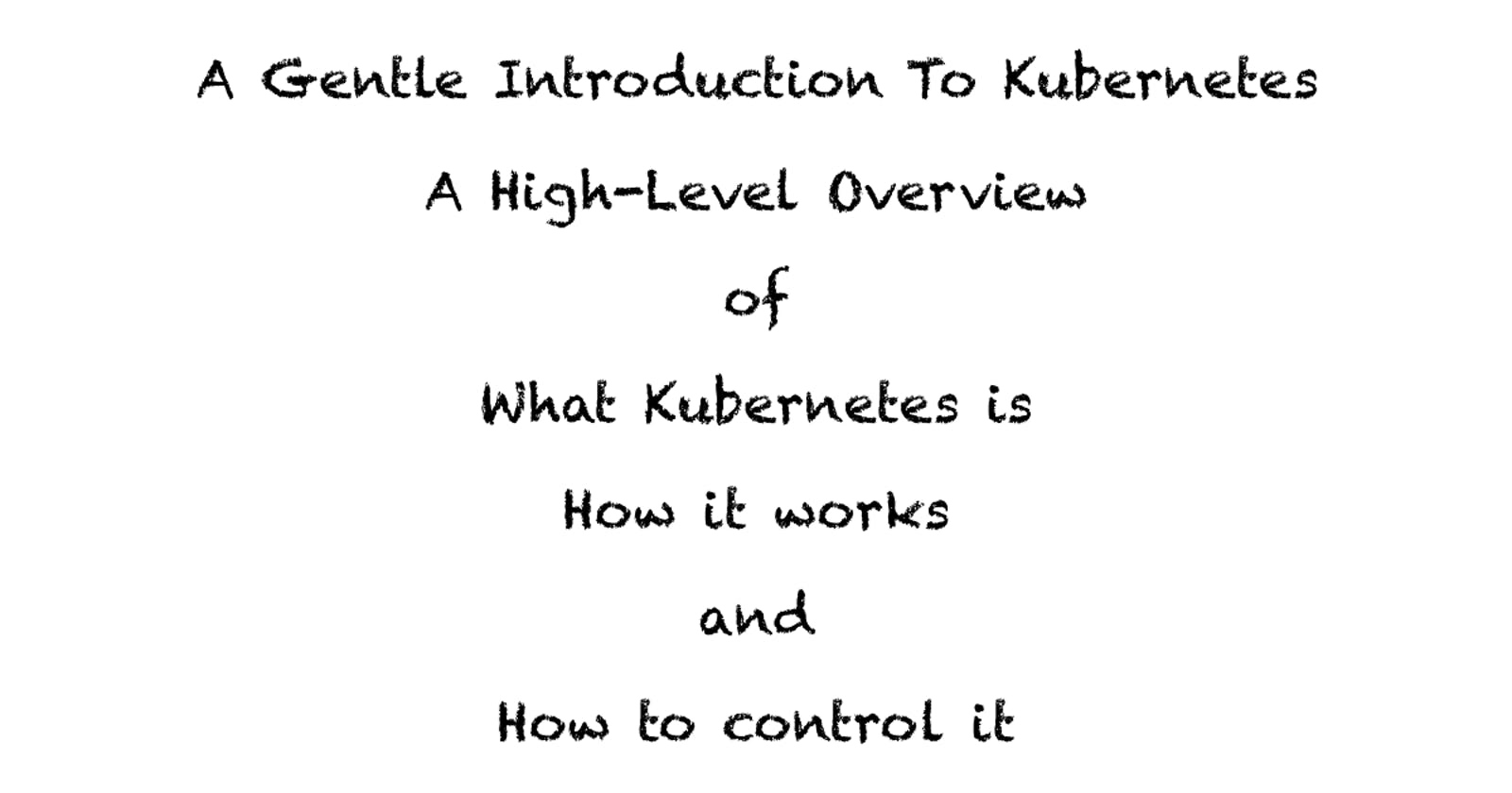 A Gentle Introduction To Kubernetes