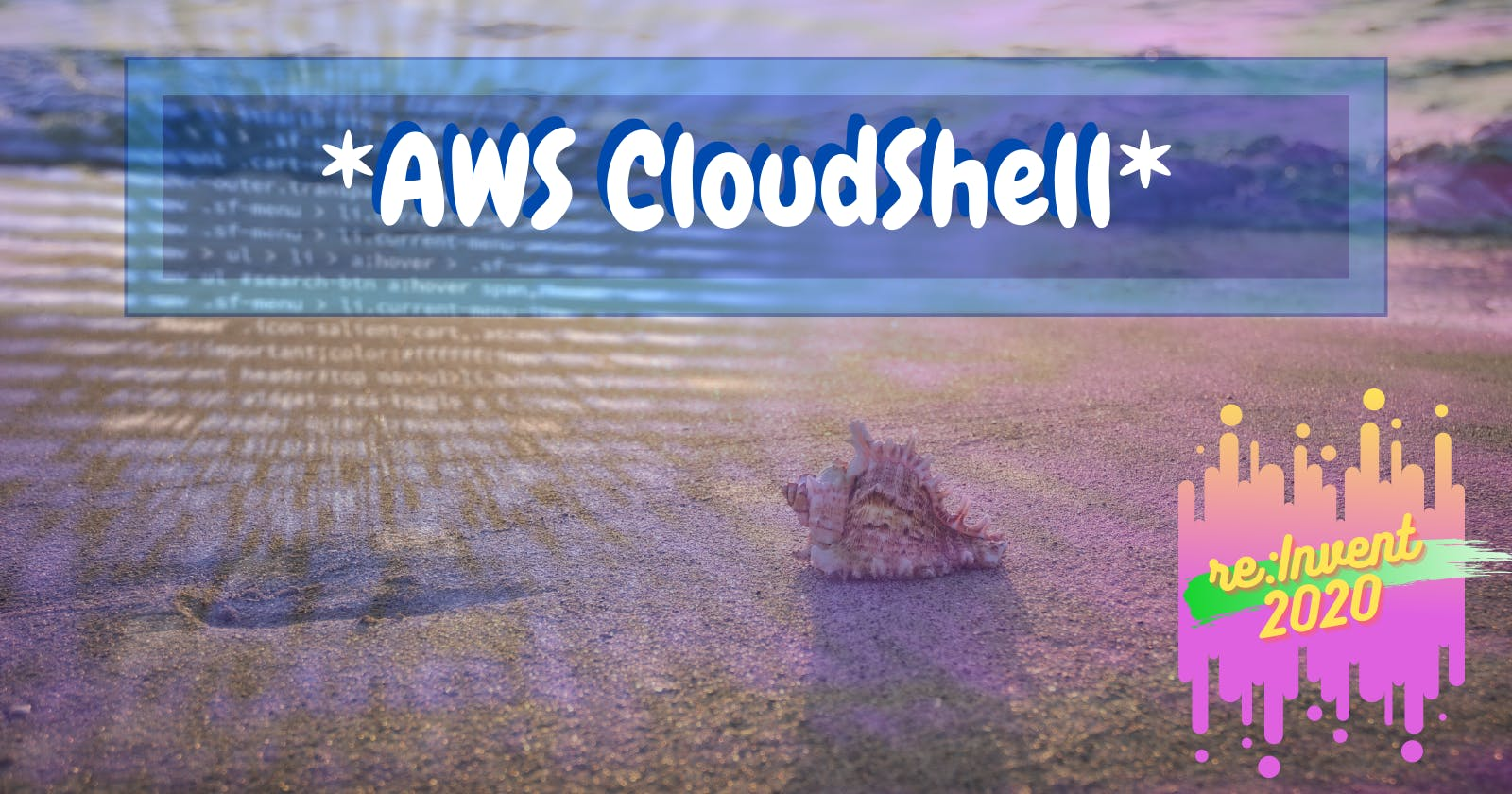 Please welcome AWS CloudShell!