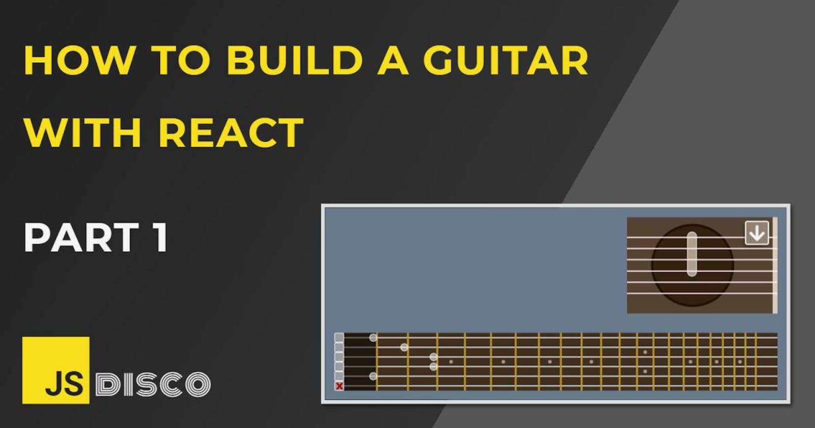 Build a Guitar with Reactjs (1): Intro, setup and guitar body