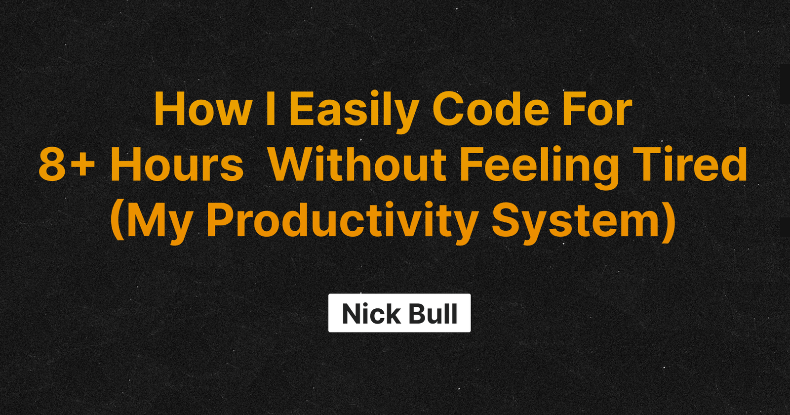 How I Easily Code For 8+ Hours Without Feeling Tired (My Productivity System)