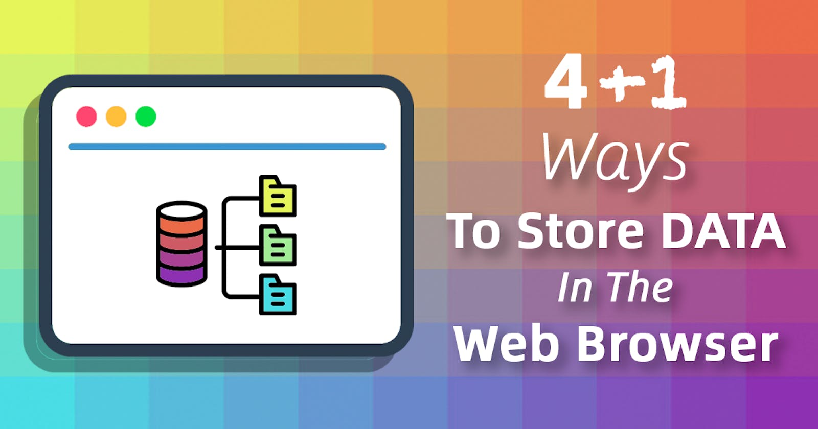 4+1 Ways To Store Data In The Web Browser