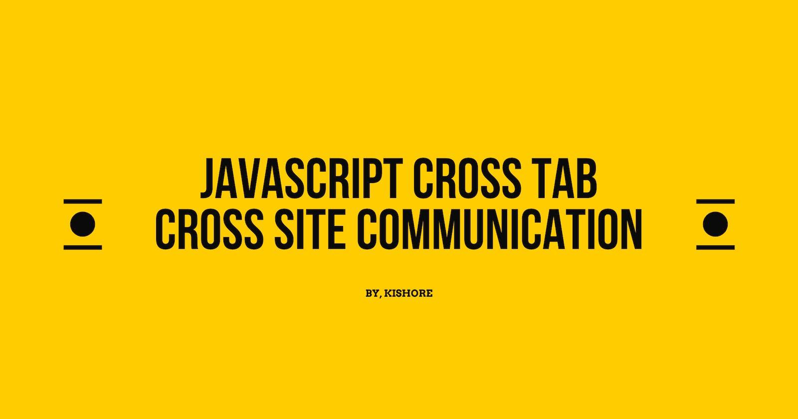 JavaScript Cross Tab Cross Site Communication
