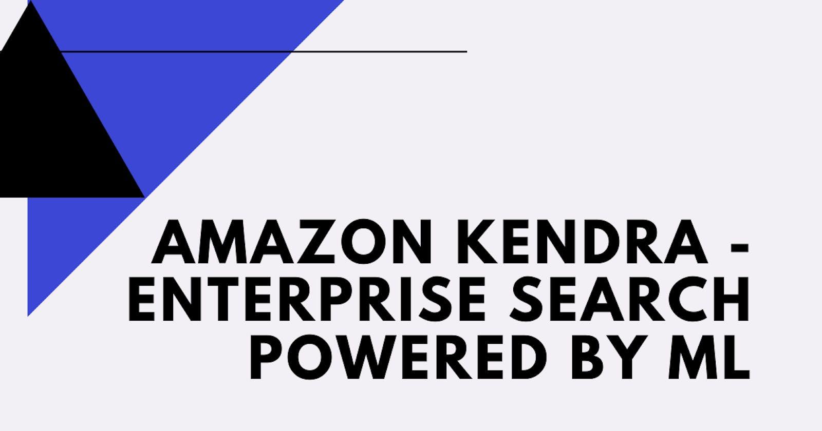 Amazon Kendra - Enterprise Search powered by ML