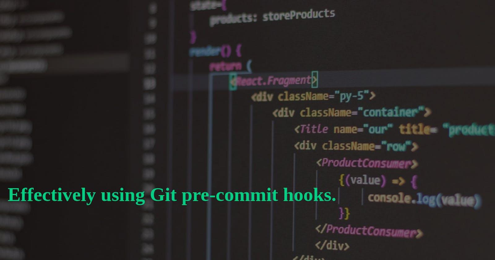 Effectively using Pre-commit hooks in Git for Javascript Developers.