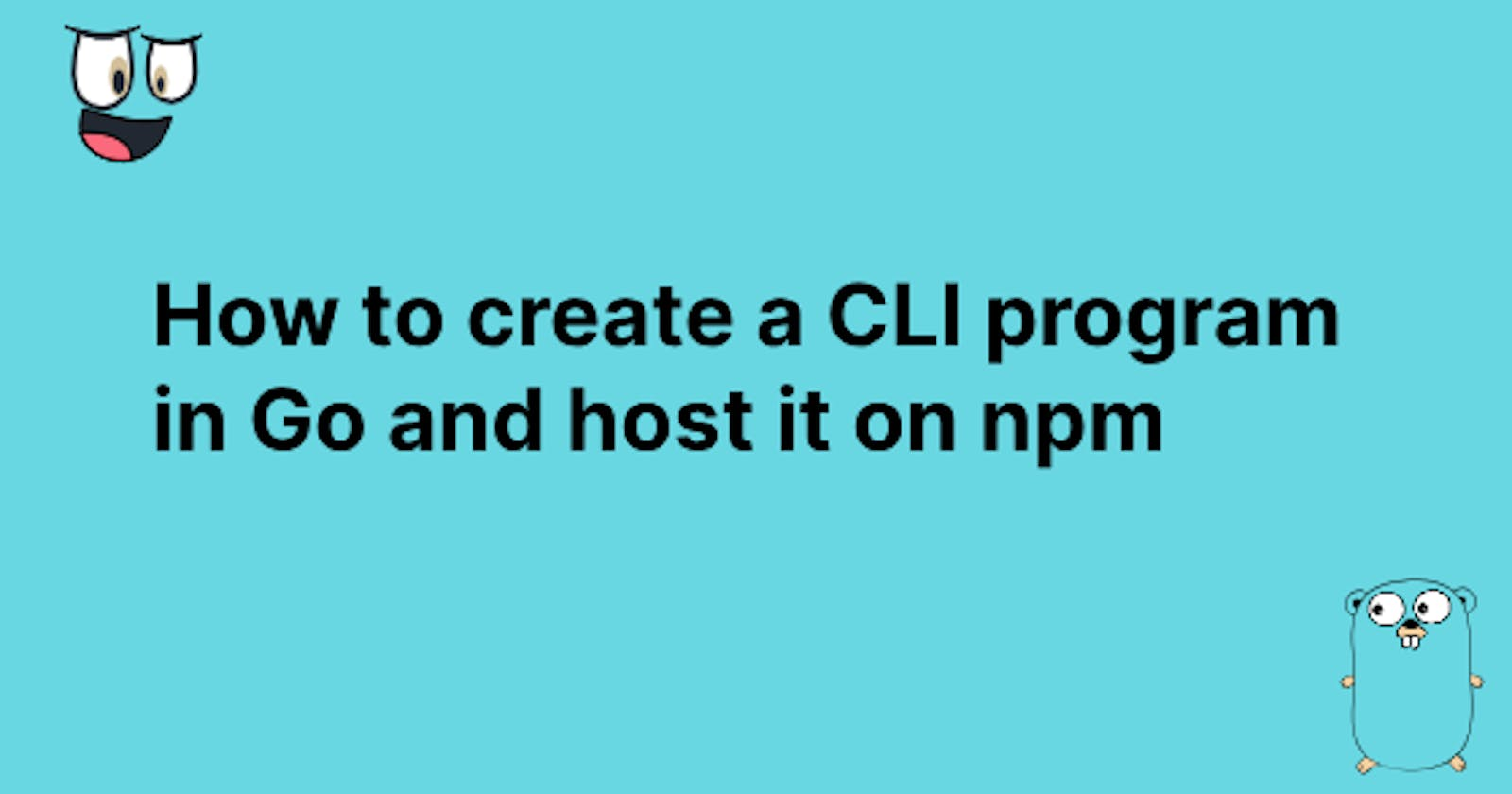 How to create a CLI program in Go and host it on npm