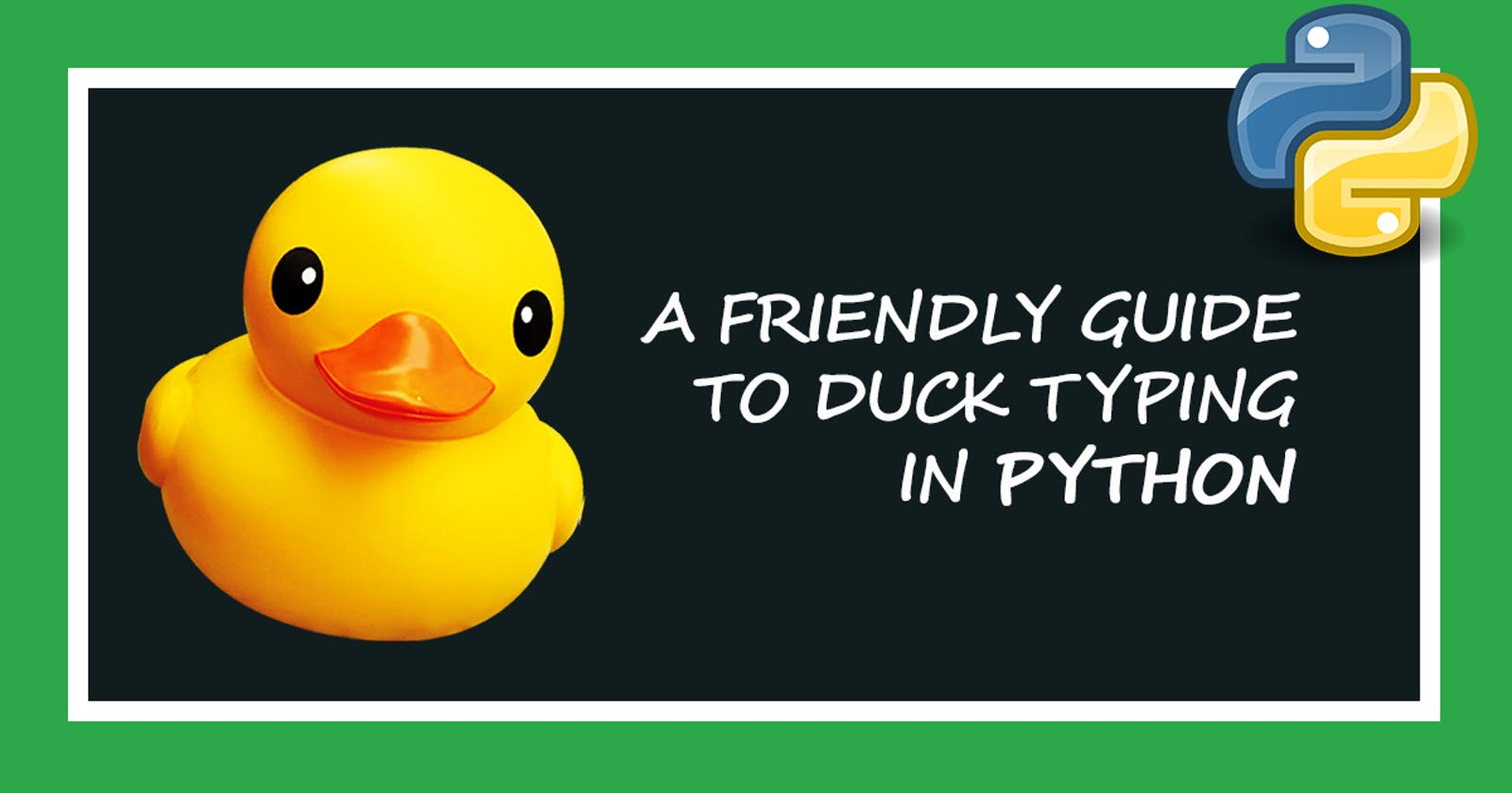 A Friendly Guide to Duck Typing in Python