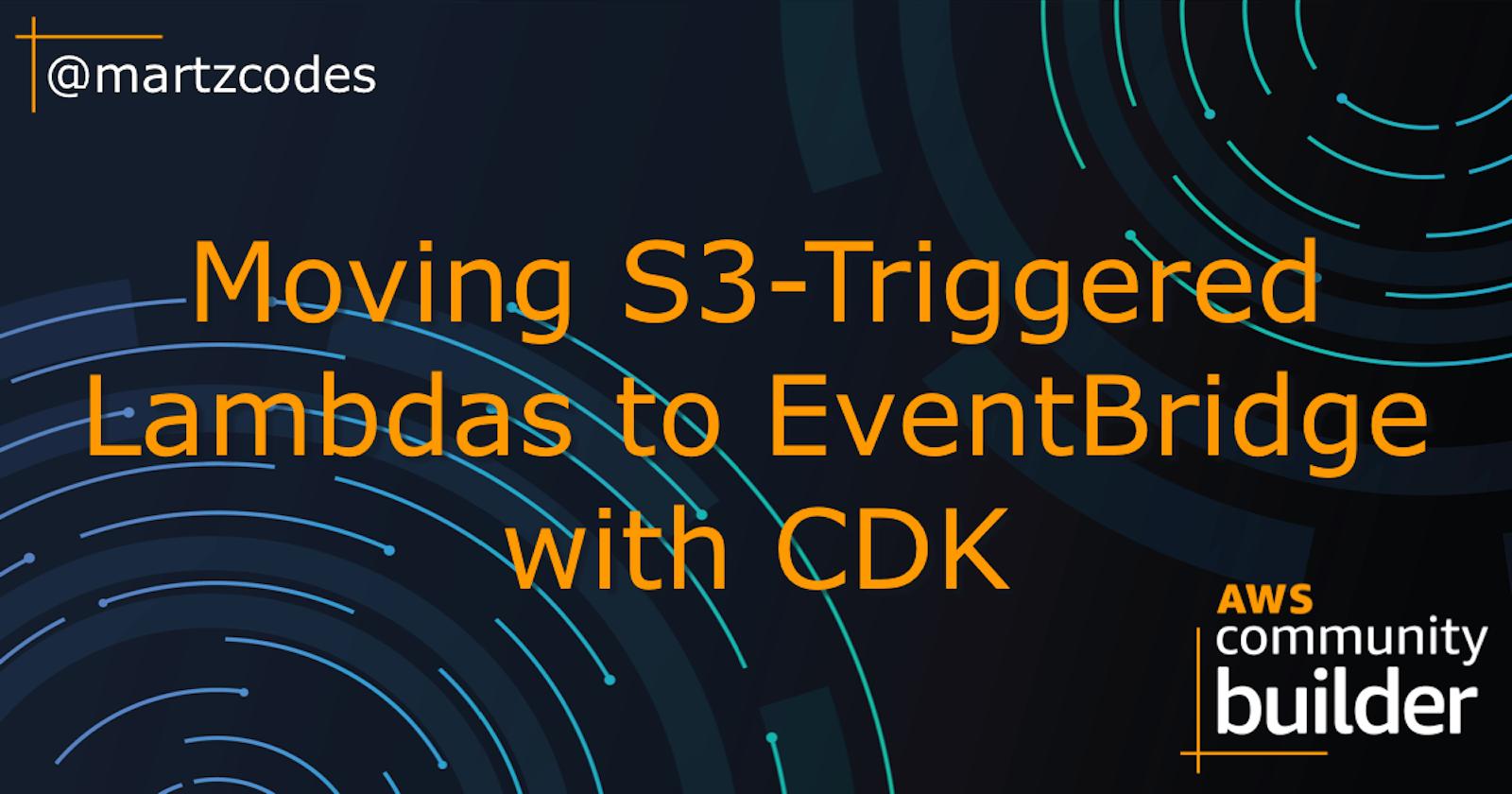 Moving S3-Triggered Lambdas to EventBridge with CDK