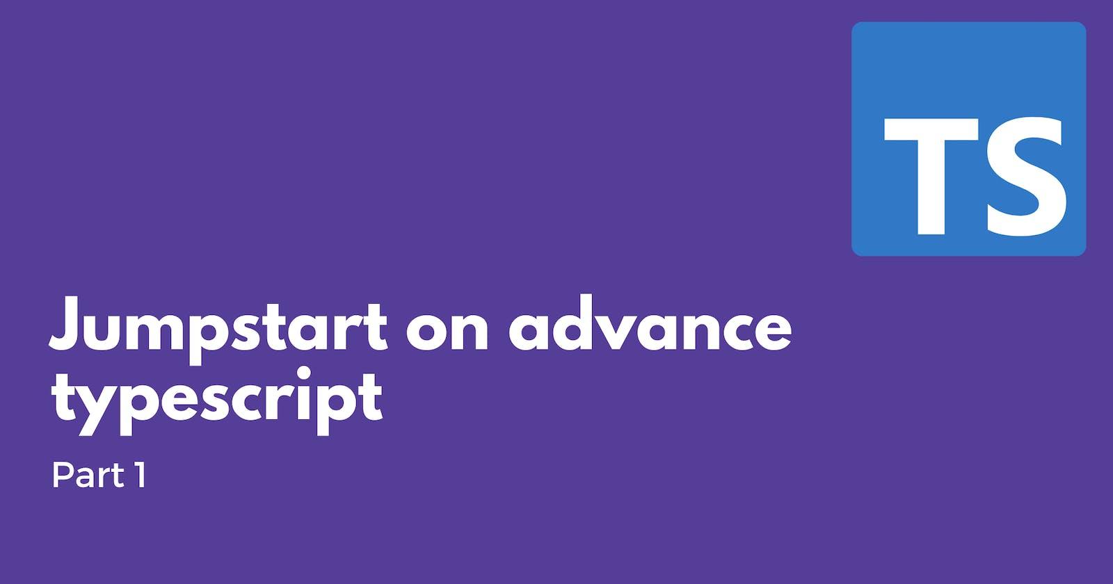Jumpstart on advance typescript Part 1