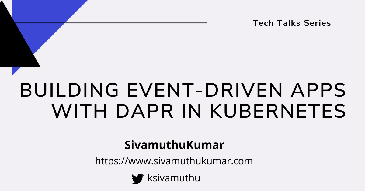 Tech Talk: Building Event-Driven Apps with Dapr in Kubernetes