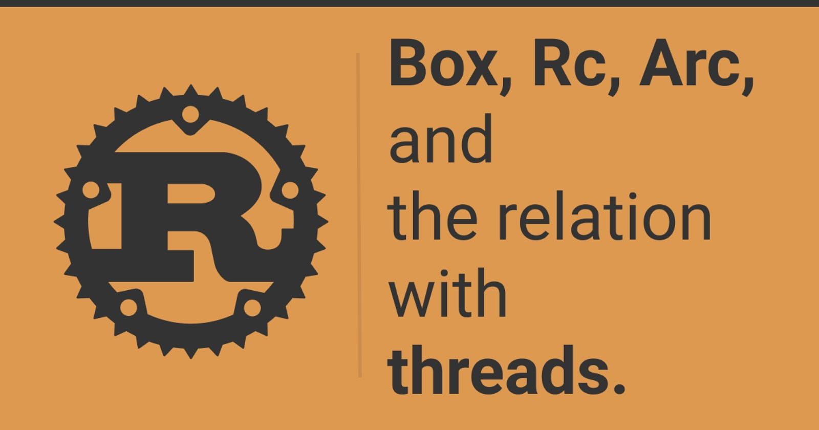 Box, Rc, Arc, and the relation with threads.