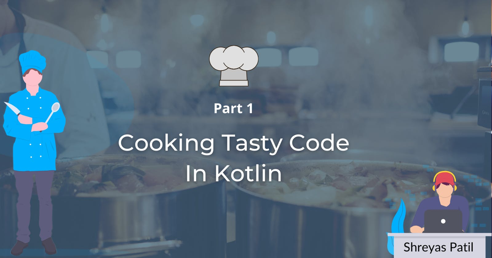 👨🍳 Cooking Tasty code in Kotlin 🍴—Part 1