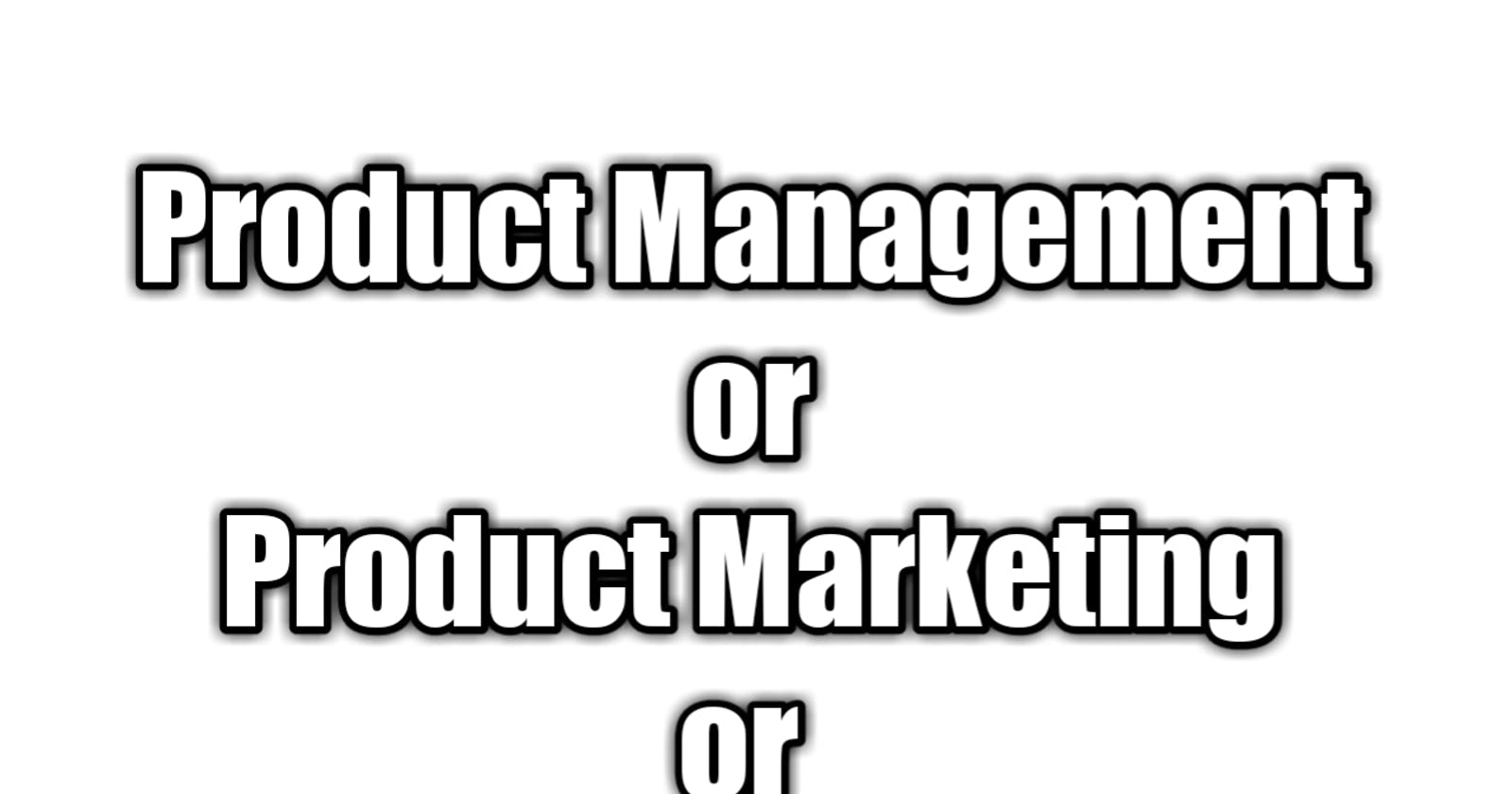 The difference between product management, product marketing and project management