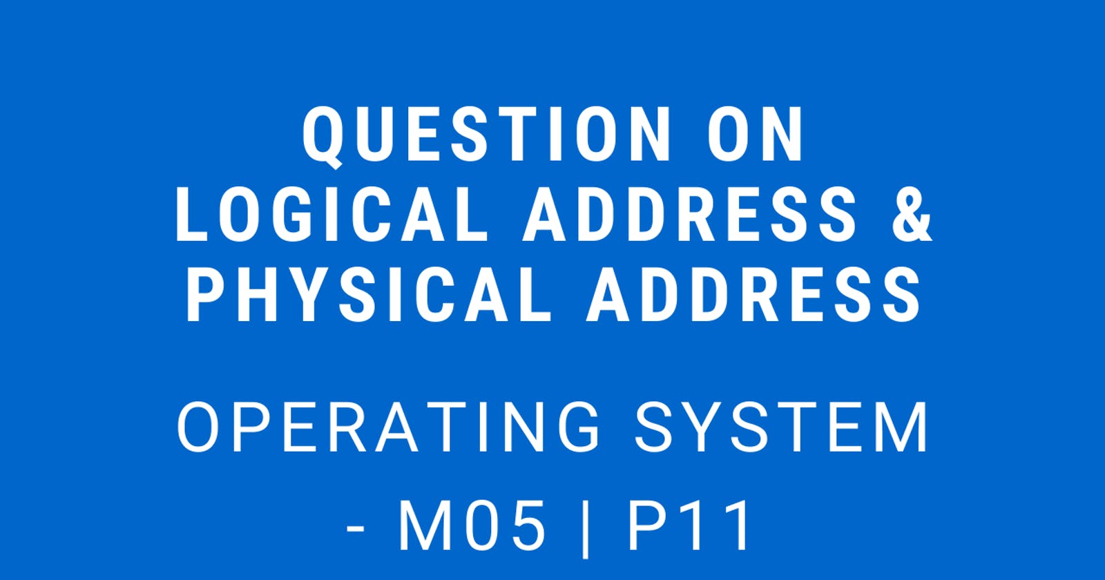 Question on Logical Address & Physical Address   Operating System - M05 P11