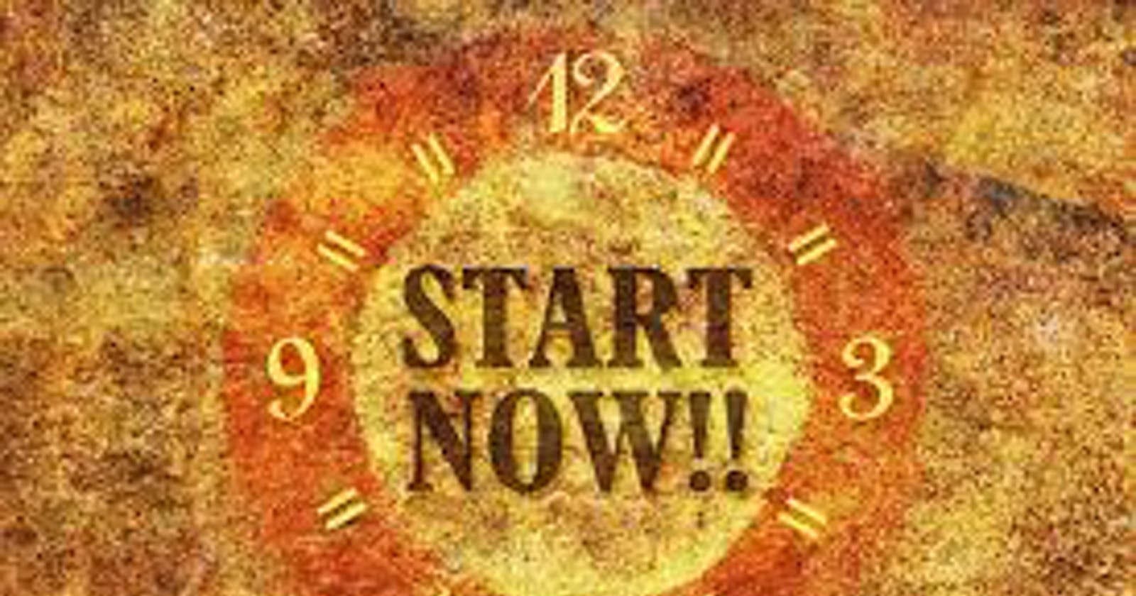 WHY STARTING NOW IS ESSENTIAL....▶ START NOW!!
