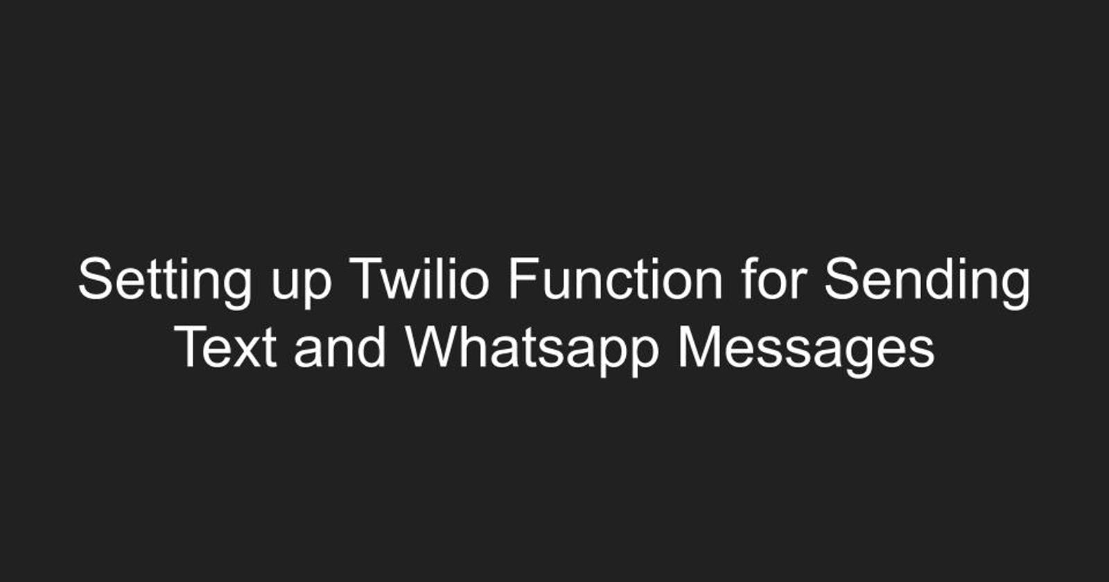 Setting up Twilio Function for Sending Text and Whatsapp Messages