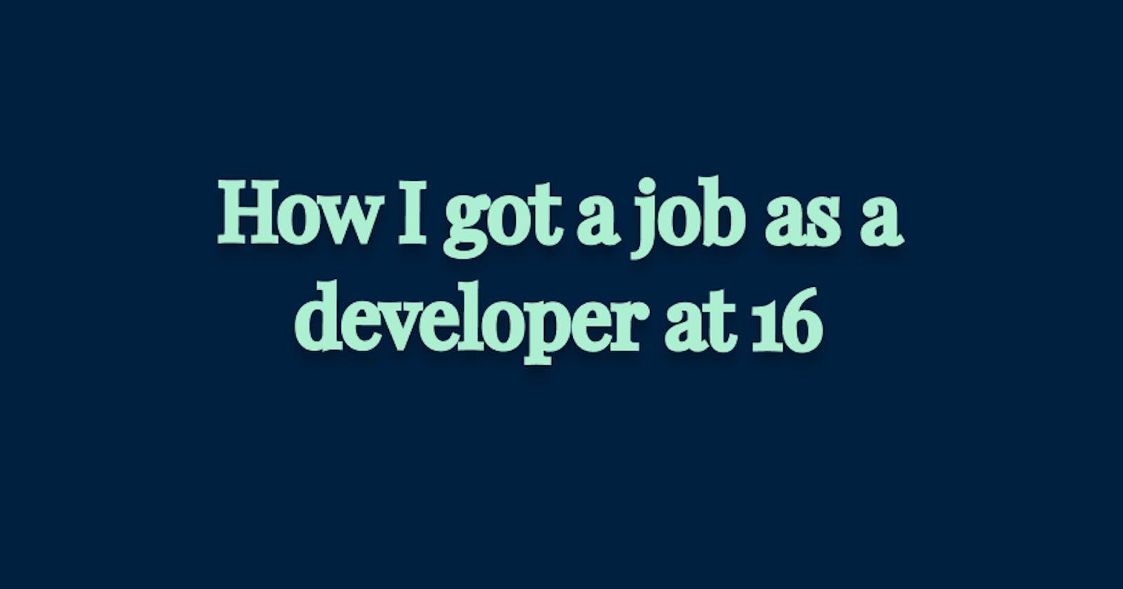 How I got a job as a developer at 16