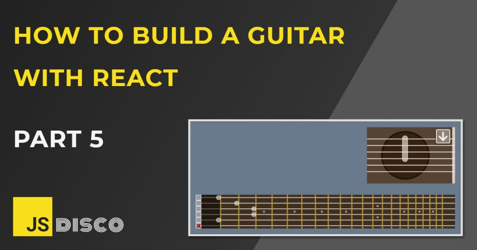 Build a Guitar with Reactjs (5): The Final Fretboard
