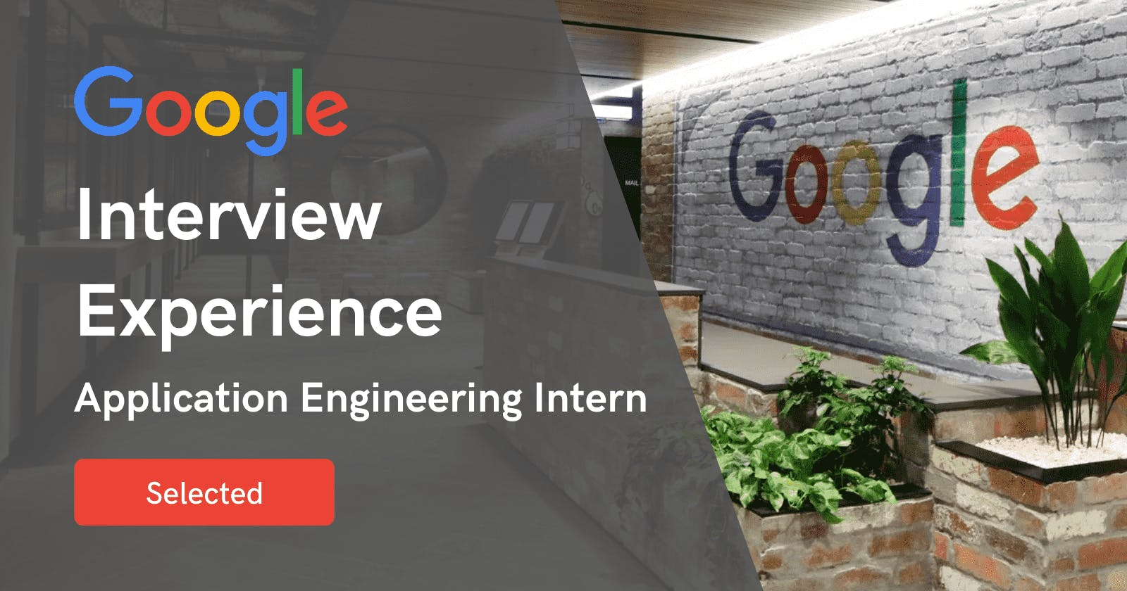 Interviewing Experience at Google - Application Engineering Intern