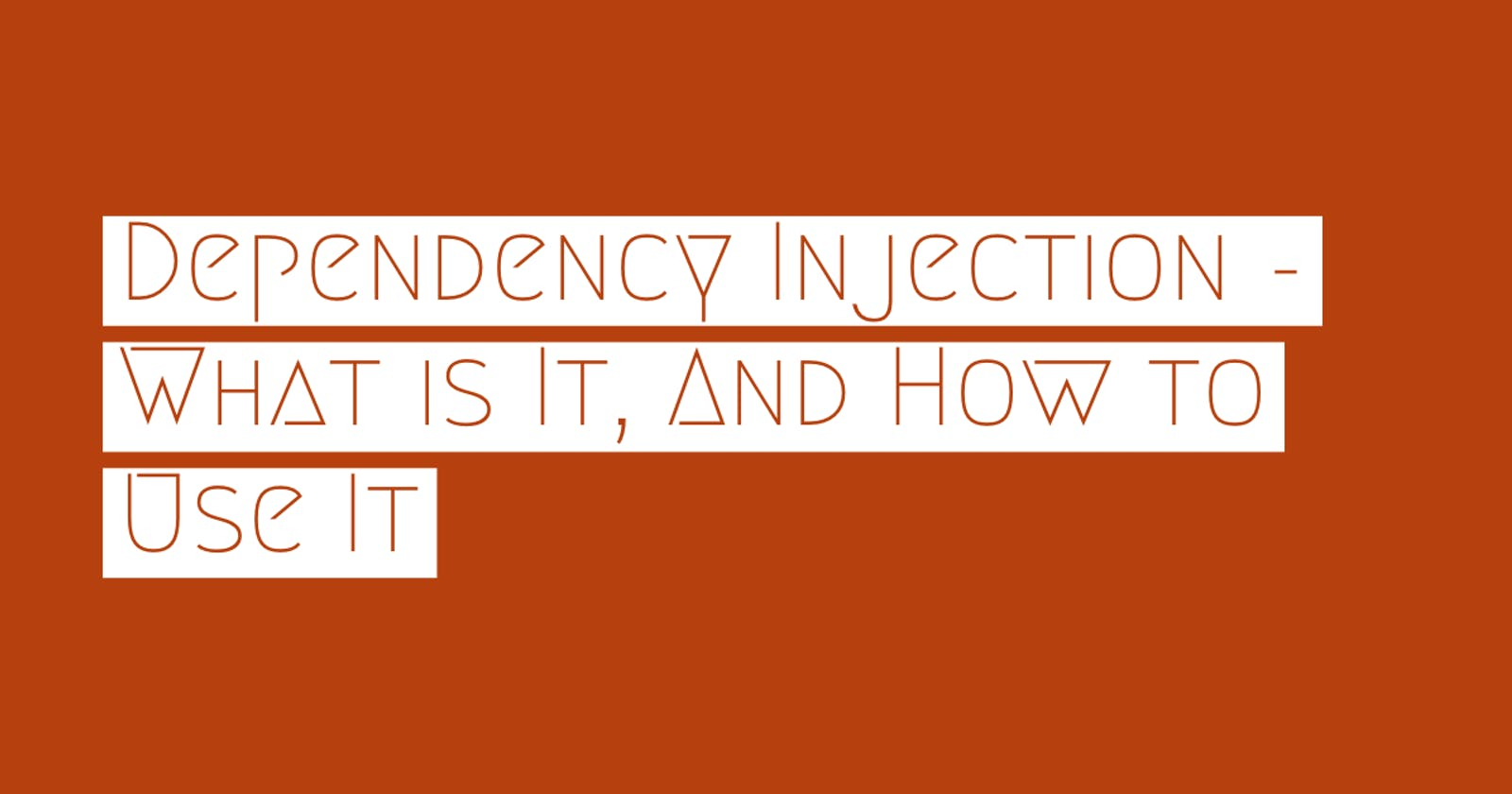 Dependency Injection - What is It, and How to Use It.