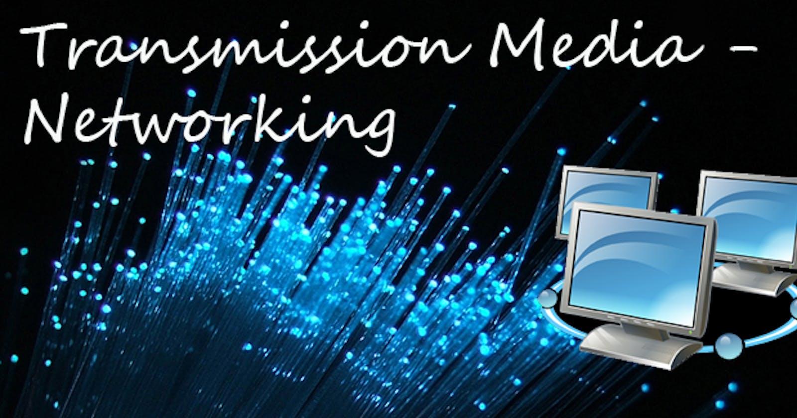 Transmission media in Networks