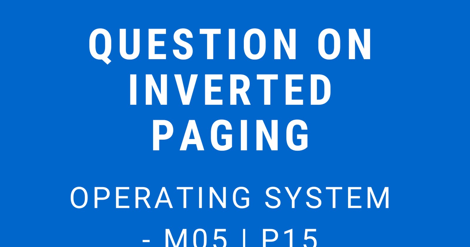 Question on Inverted Paging   Operating System - M05 P15
