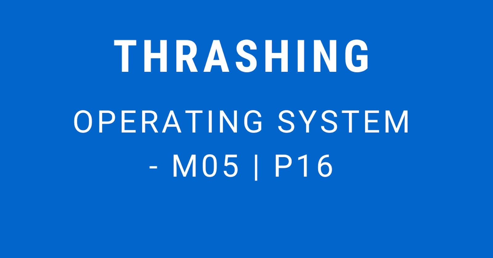 Thrashing | Operating System - M05 P16