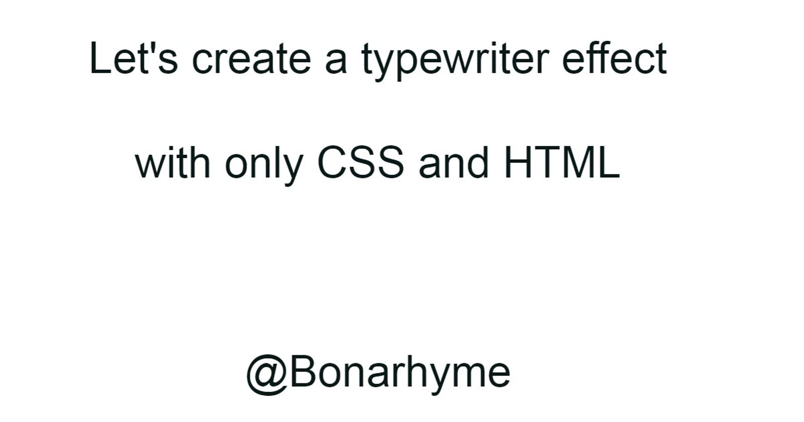 Let's create a typewriter effect with only CSS and HTML