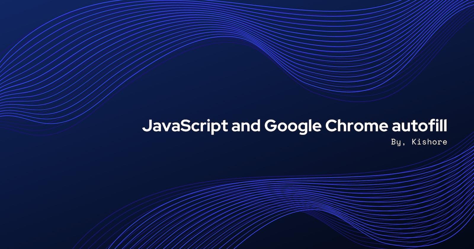 JavaScript and Google Chrome autofill