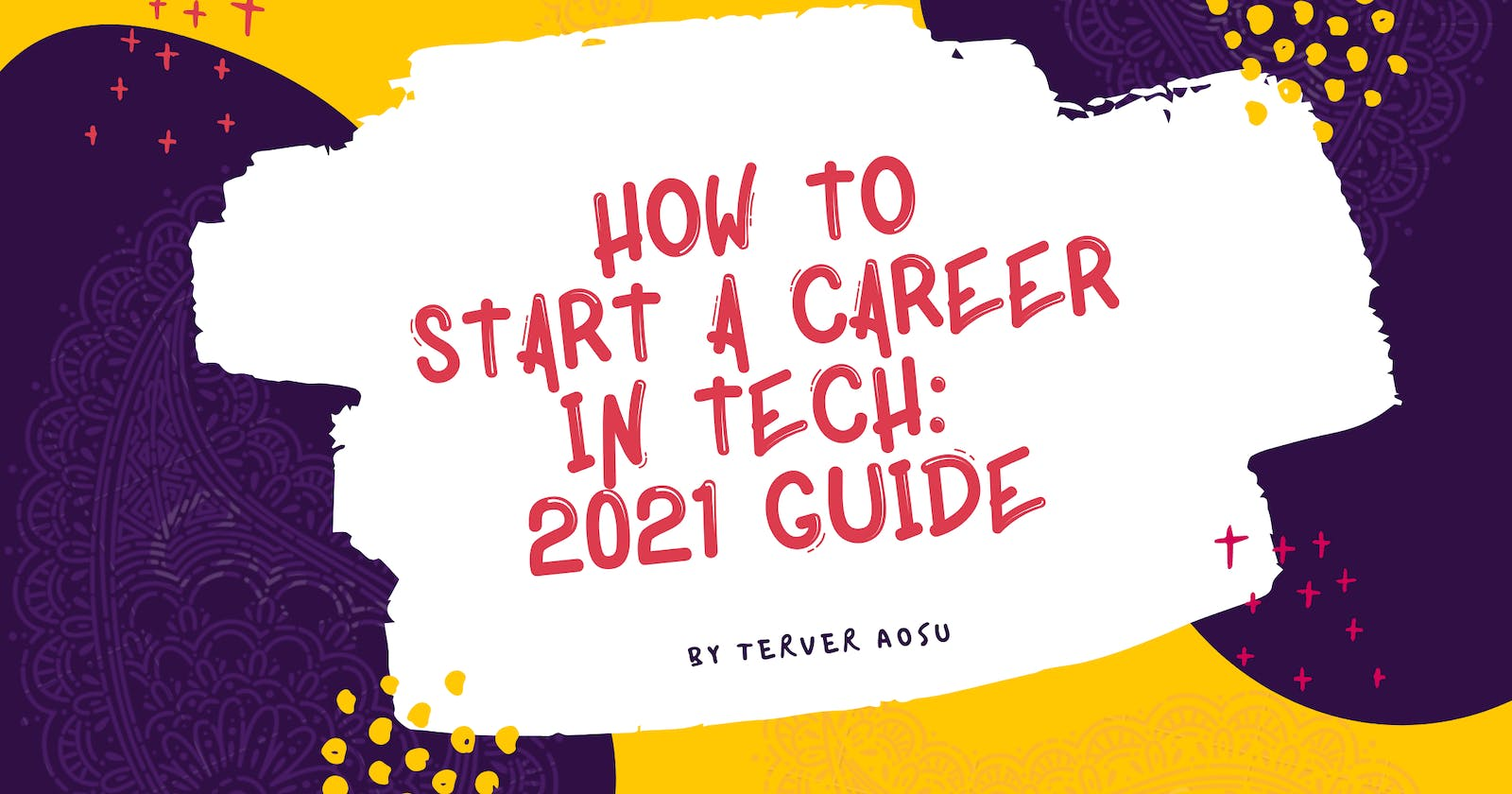 How to Start A Career in Tech: 2021 guide