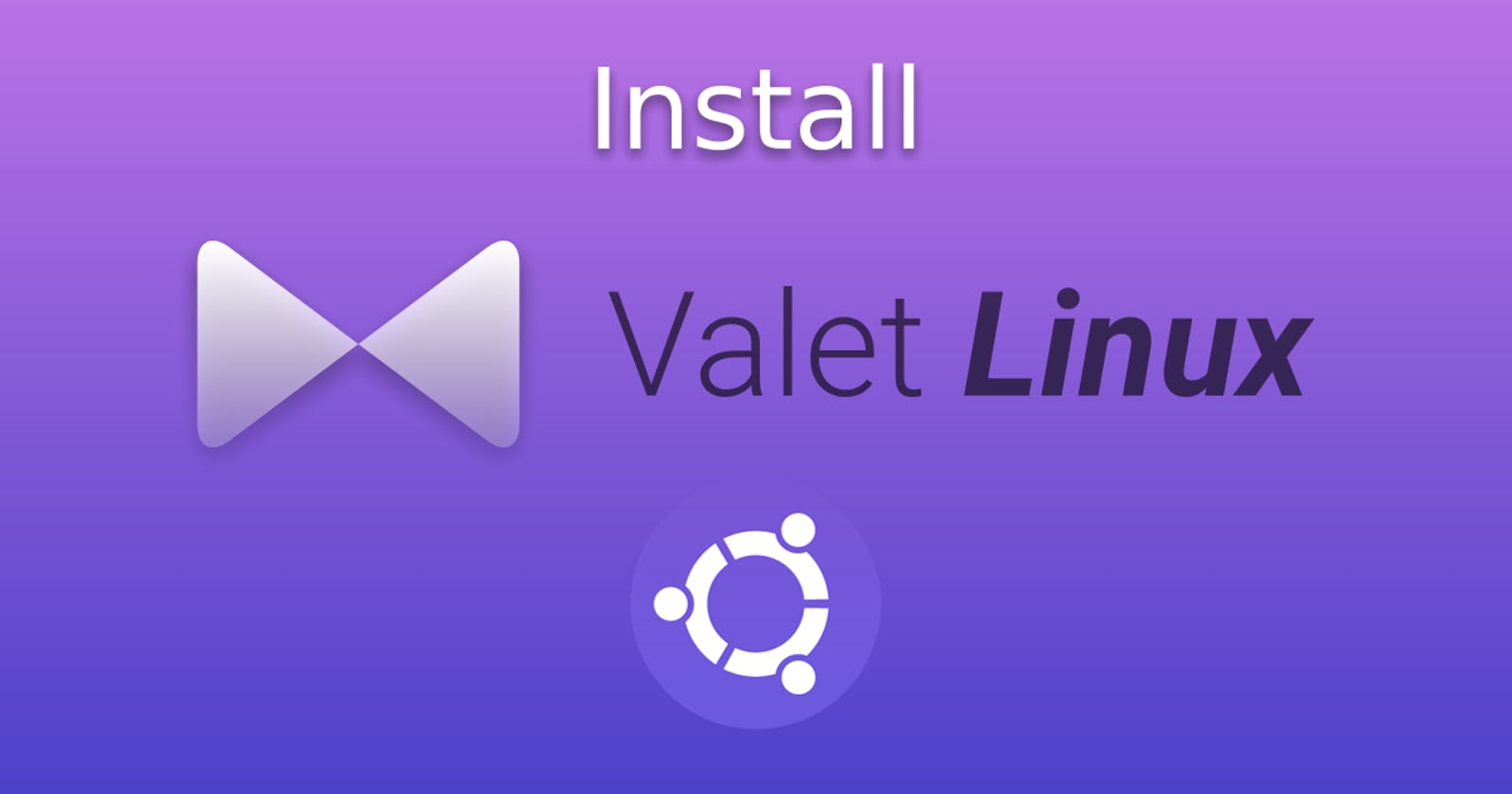 Install Valet Linux on Ubuntu from scratch