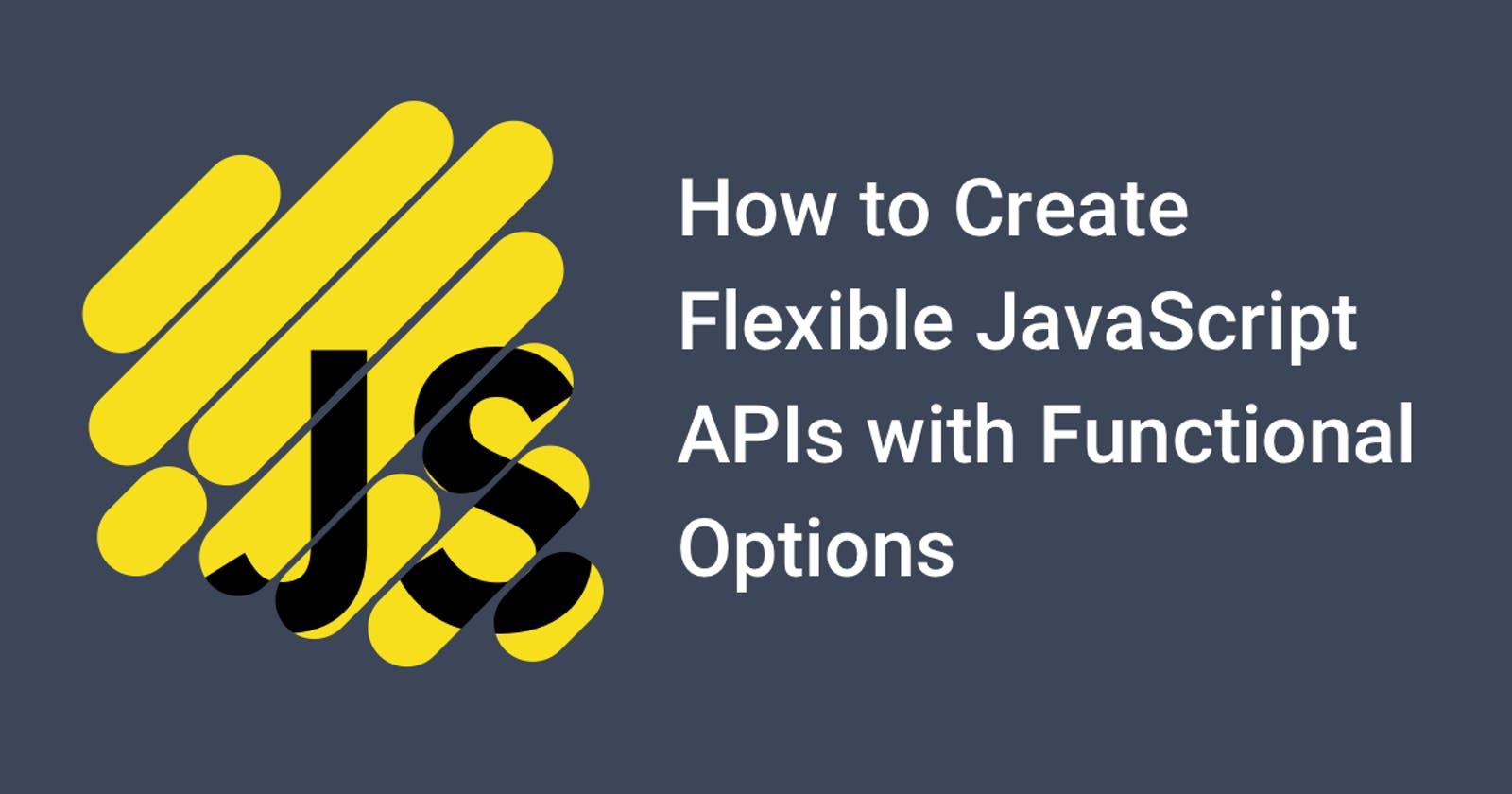 How to Create Flexible JavaScript APIs with Functional Options