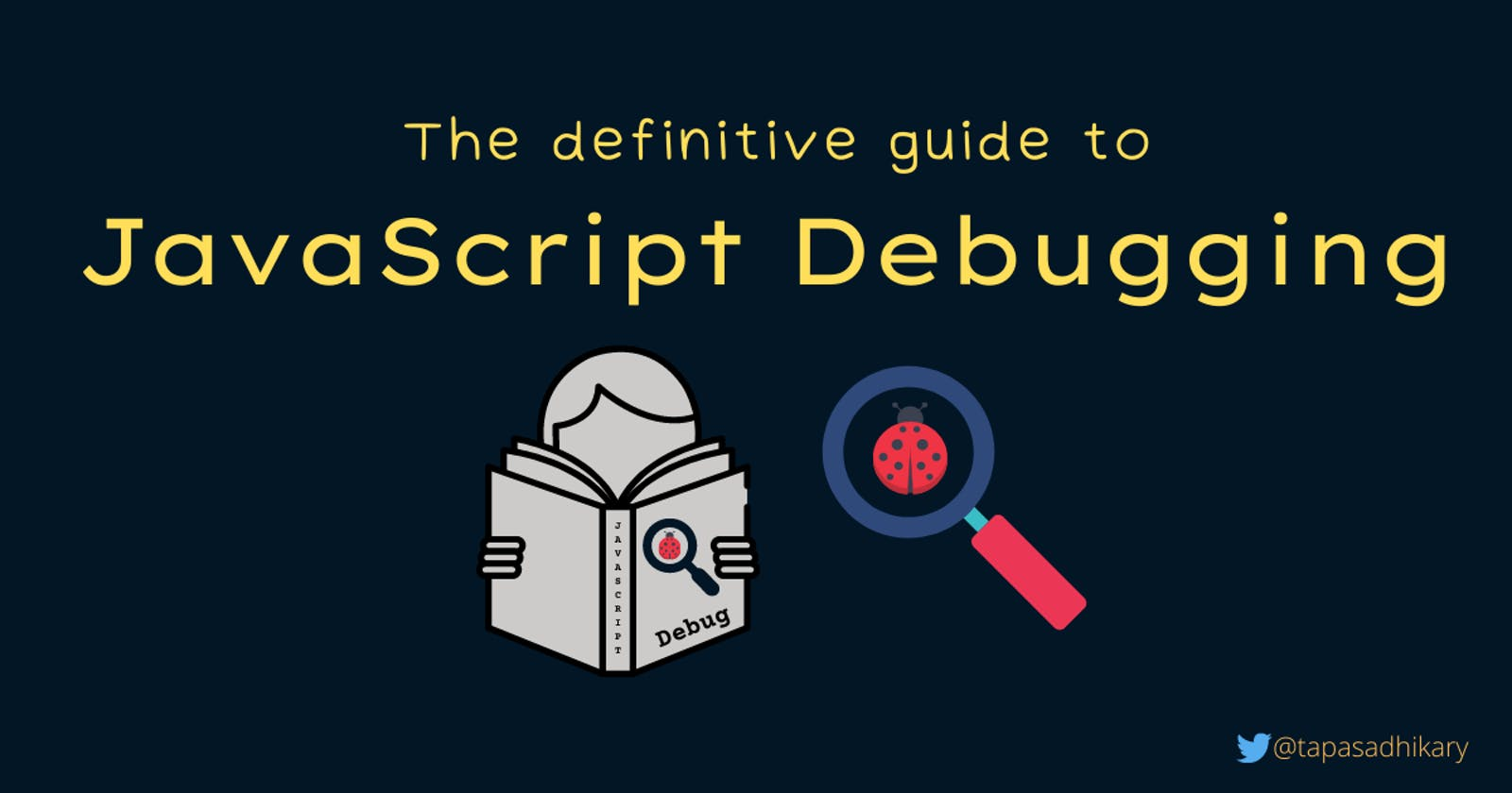 The definitive guide to JavaScript Debugging [2021 Edition]