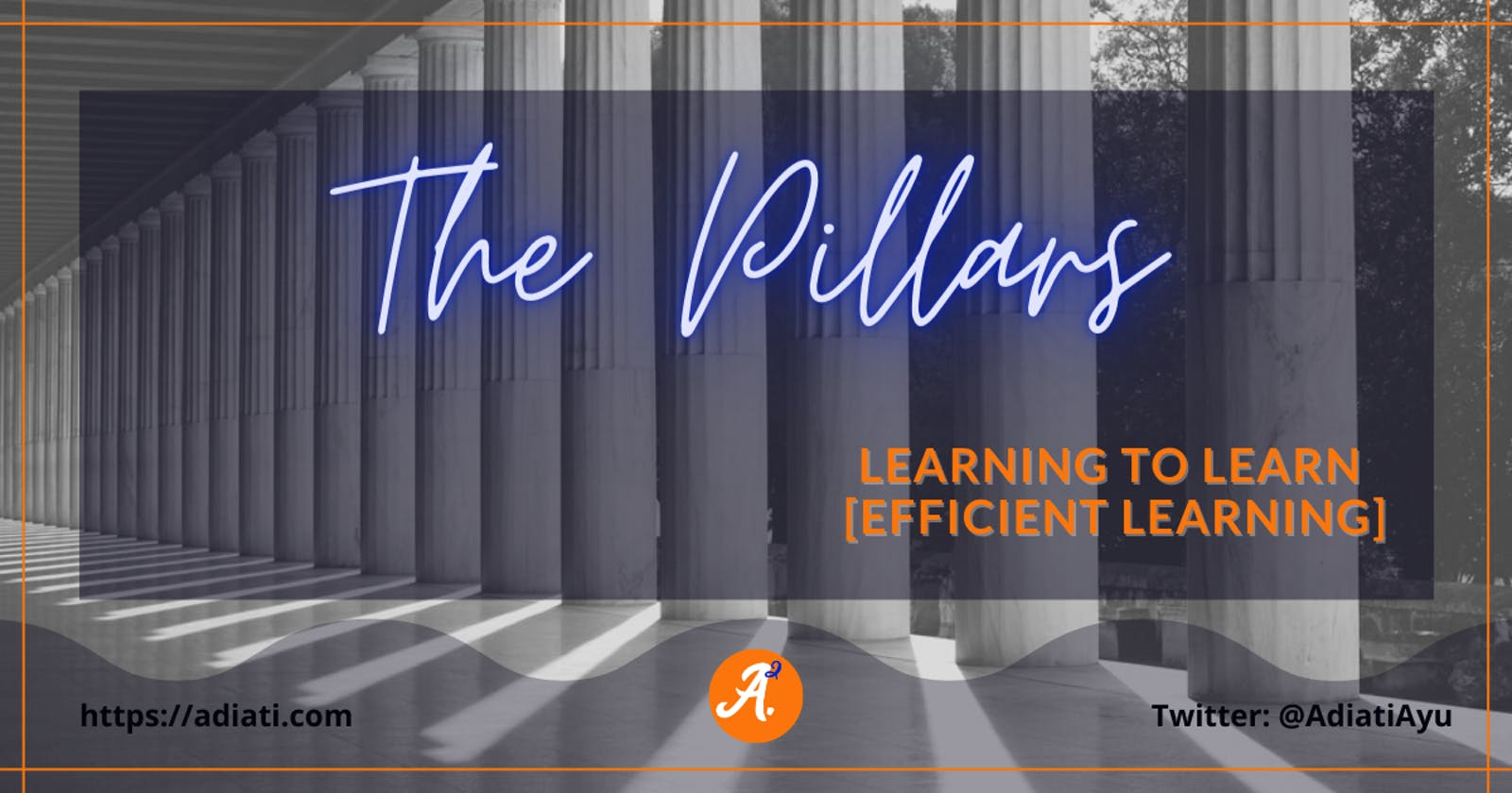 Learning To Learn [Efficient Learning]: The Pillars