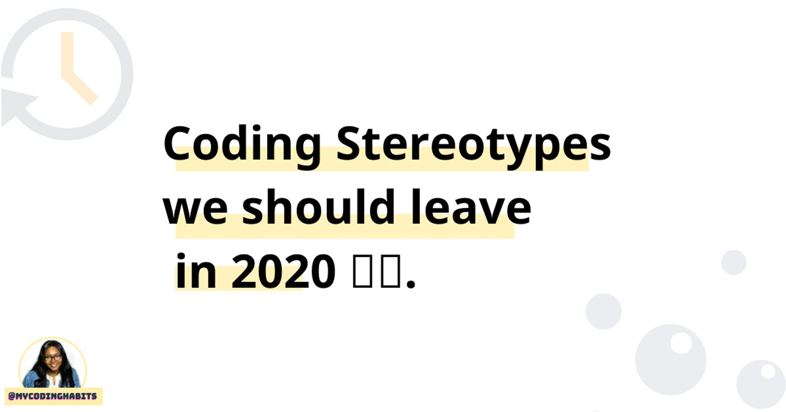 Coding Stereotypes we should leave in 2020!