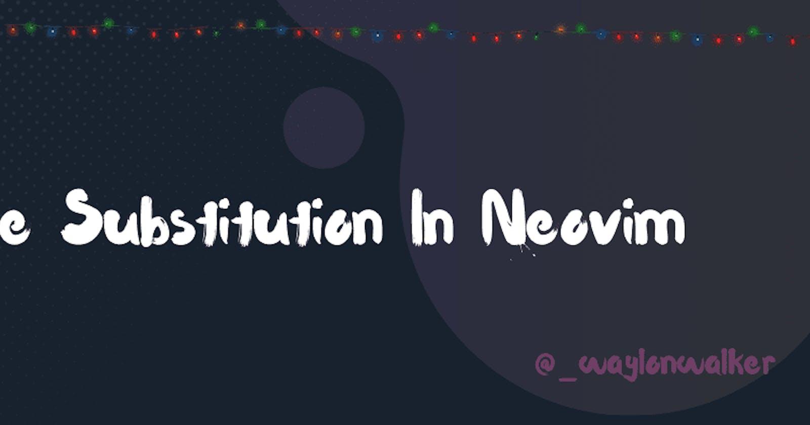 Live Substitution In Neovim