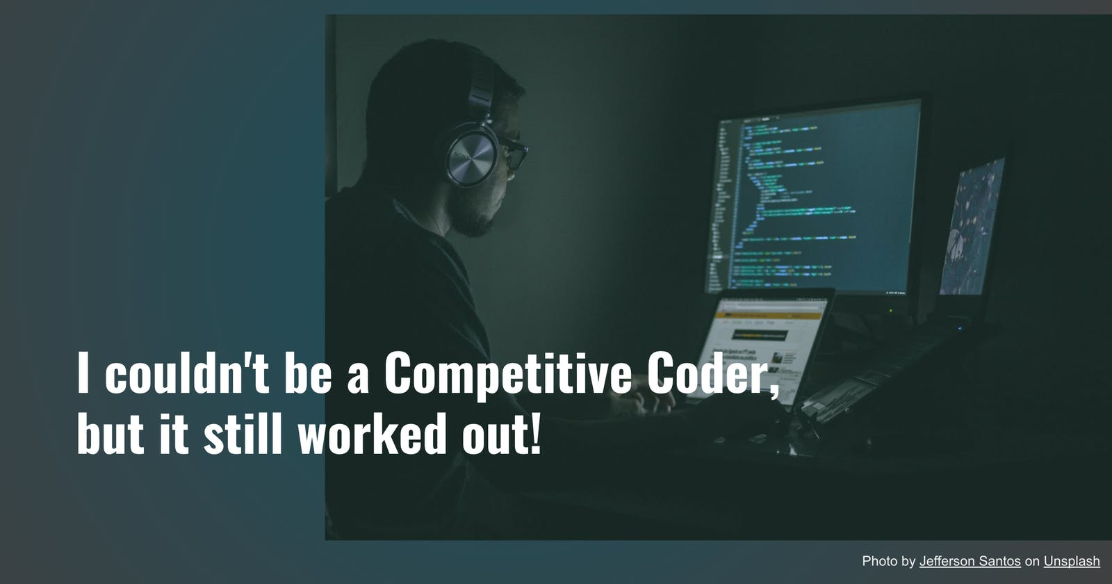 I couldn't be a Competitive Coder, but it still worked out!