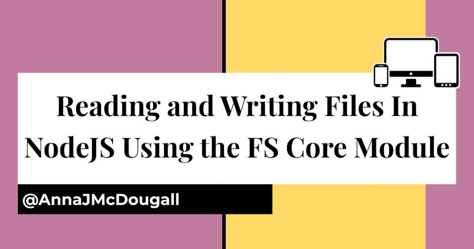 Reading and Writing Files/Directories in NodeJS Using the FS Core Module
