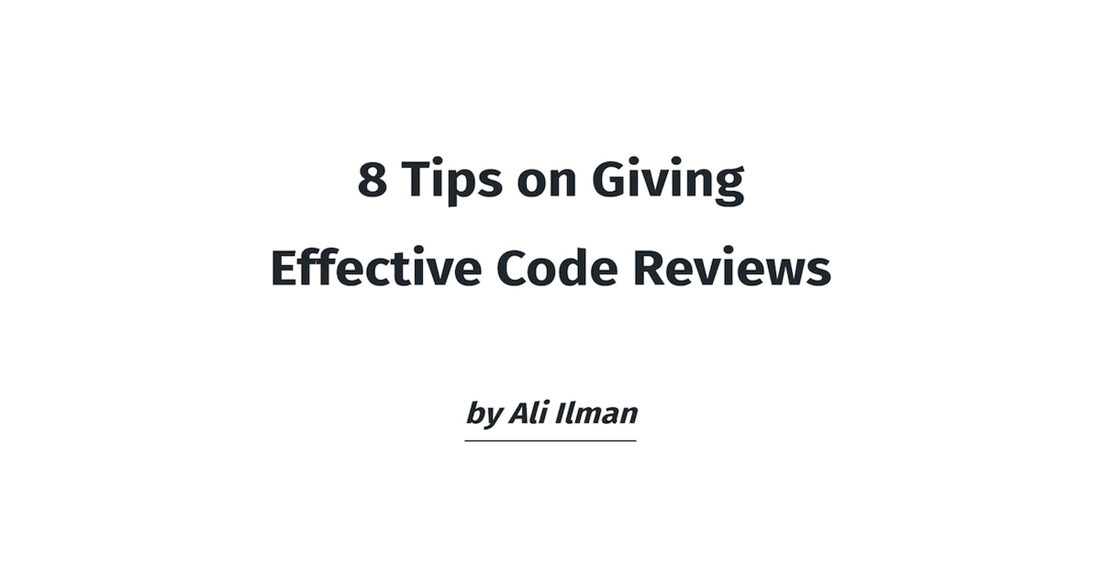 8 Tips on Giving Effective Code Reviews