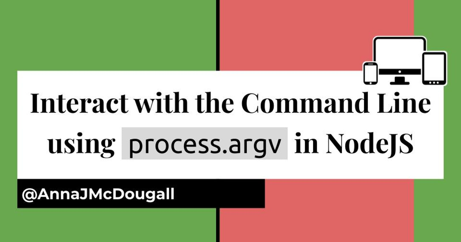 """Interact with the Command Line using """"process.argv"""" in NodeJS"""