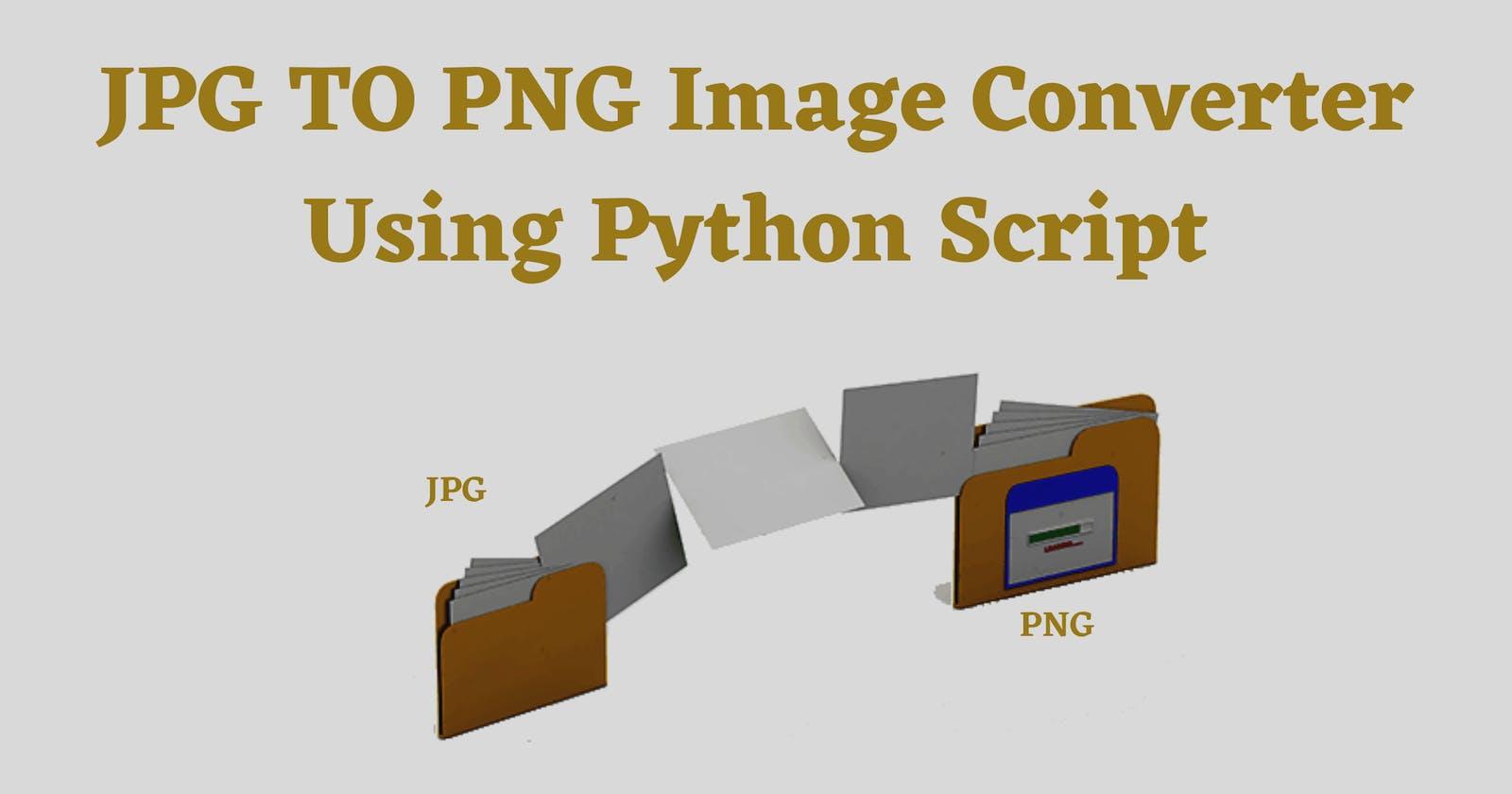 JPG To PNG Image Converter Using Python Script