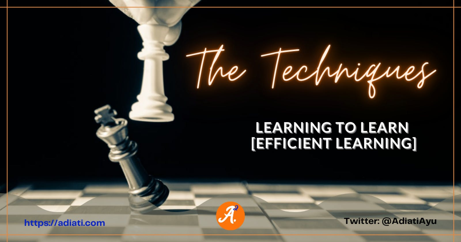 Learning To Learn [Efficient Learning]: The Techniques