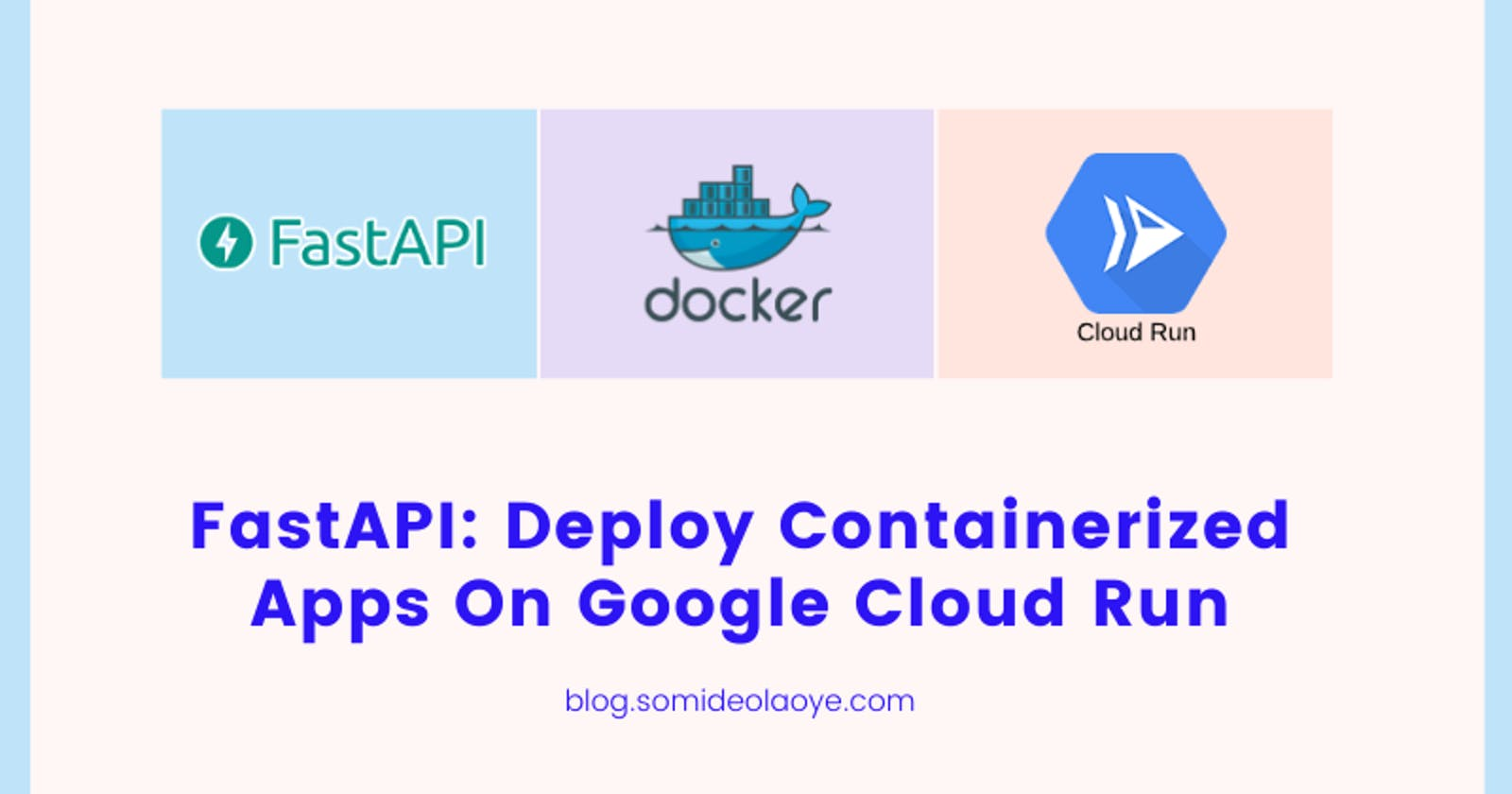 FastAPI: Deploy Containerized Apps On Google Cloud Run
