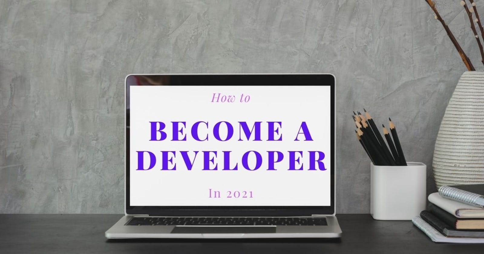 How to become a developer in 2021