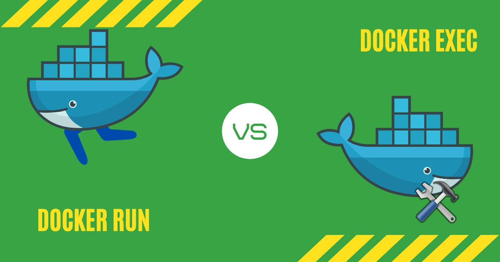 Docker Run vs Exec